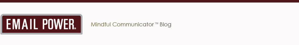 EMAIL POWER: Mindful Communicator Blog